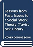 Roberts, Richard: Lessons from Past: Issues for Social Work Theory (Tavistock Library of Social Work Practice)