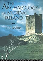 The Archaeology of Medieval Ireland by T. B.…
