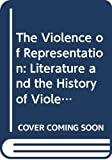 Armstrong, Nancy: The Violence of Representation: Literature and the History of Violence (Essays in Literature and Society Series)