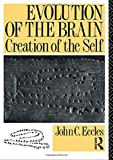 Eccles, John C.: Evolution of the Brain : Creation of the Self