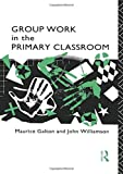 Galton, Maurice: Group Work in the Primary Classroom