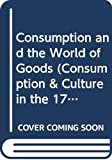 Brewer, John: Consumption and the World of Goods