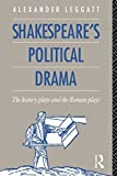 Leggatt, Alexander: Shakespeare's Political Drama: The History Plays and the Roman Plays