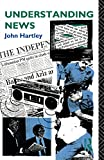 Hartley, John: Understanding News (Studies in Culture and Communication)