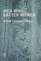 Men Who Batter Women by Adam Jukes