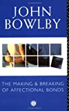John Bowlby: The Making and Breaking of Affectional Bonds