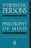 Carruthers, Peter: Introducing Persons: Theories and Arguments in the Philosophy of the Mind