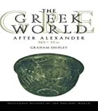 Shipley, Graham: The Greek World after Alexander : 323-30 B. C.