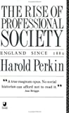 Perkin, Harold: The Rise of Professional Society: England Since, 1880