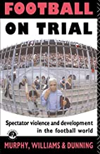 Football on Trial: Spectator Violence and…