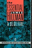 Hillman, James: The Essential James Hillman: A Blue Fire