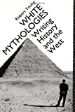 Young, Robert: White Mythologies: Writing History and the West
