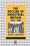 Dintenfass, Michael: The Decline of Industrial Britain, 1870-1980