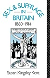 Kent, Susan Kingsley: Sex and Suffrage in Britain 1860-1914