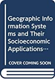 David Martin: Geographic Information Systems and Their Socioeconomic Applications (Routledge Geography, Environment and Planning Series)
