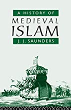 A History of Medieval Islam by John Joseph…