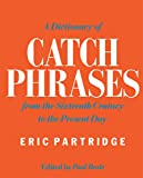 Eric Partridge: A Dictionary Of Catch Phrases From The Sixteenth Century To The Presnet Day