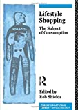 Shields, Rob: Lifestyle Shopping: The Subject of Consumption