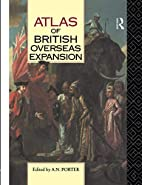 Atlas of British overseas expansion by A. N.…