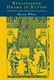 White, Martin: Renaissance Drama in Action: An Introduction to Aspects of Theatre Practice and Performance