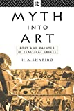 Shapiro, H. A.: Myth into Art: Poet and Painter in Classical Greece