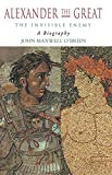 O&#39;Brien, John M.: Alexander the Great : The Invisible Enemy: A Biography
