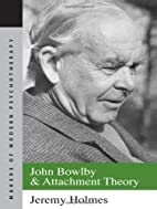 John Bowlby and Attachment Theory (Makers of…
