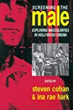 Cohan, Steven: Screening the Male: Exploring Masculinities in Hollywood Cinema