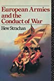 Strachan, Hew: European Armies and the Conduct of War