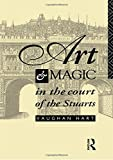 Hart, Vaughan: Art and Magic in the Court of the Stuarts