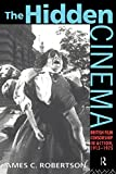Robertson, Dr James C: The Hidden Cinema: British Film Censorship in Action 1913-1972 (Cinema and Society)