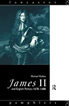 James II and English politics, 1678-1688 by…