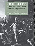 Hanson, Victor Davis: Hoplites: The Classical Greek Battle Experience