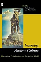 Inventing Ancient Culture by Mark Golden