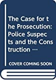 M. Mcconville: The Case for the Prosecution: Police Suspects and the Construction of Criminality