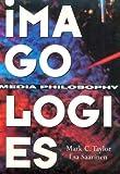 Mark C. Taylor: Imagologies: Media Philosophy