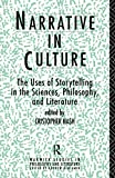 Nash, Cristopher: Narrative in Culture: The Uses of Storytelling in the Sciences, Philosophy, and Literature