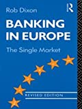 Dixon, R.: Banking in Europe: The Single Market