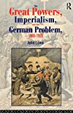 Lowe, John: The Great Powers, Imperialism and the German Problem 1865-1925
