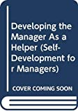 Hayes, John: Developing the Manager As a Helper (Self-Development for Managers)