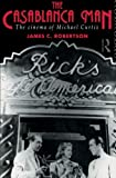 Robertson, Dr James C: The Casablanca Man: The Cinema of Michael Curtiz