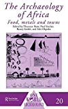 Shaw, Thurstan: The Archaeology of Africa: Food, Metals and Towns