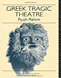 Rehm, Rush: Greek Tragic Theatre