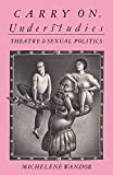 Wandor, Michelene: Carry on Understudies: Theatre and Sexual Politics