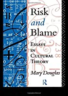 Risk and Blame: Essays in Cultural Theory by&hellip;