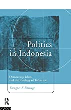 Politics in Indonesia: Democracy, Islam and…