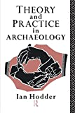 Hodder, Ian: Theory and Practice in Archaeology