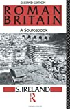 Ireland, S.: Roman Britain: Sourcebook