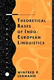 Lehmann, Winfred P.: Theoretical Bases of Indo-European Linguistics