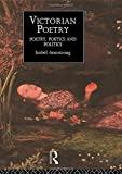 Armstron, Isobel: Victorian Poetry: Poetry, Poetics and Politics